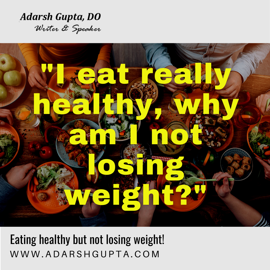 I eat really healthy, why am I not losing weight? - adarshgupta.com