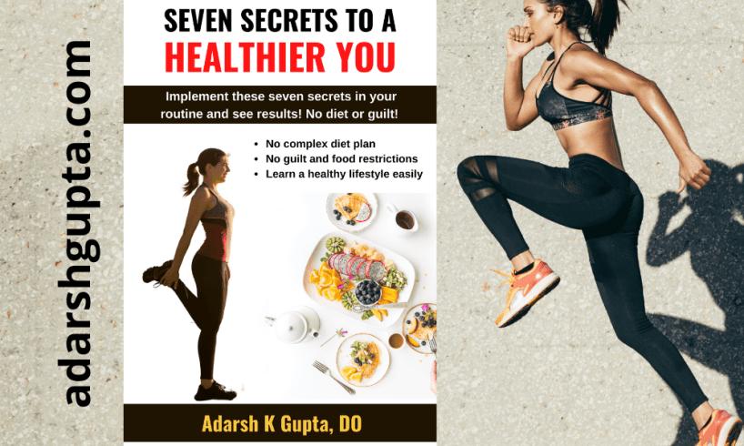 Seven Secrets to a Healthier You - AdarshGupta.com